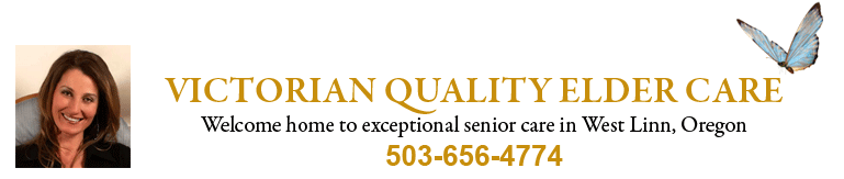 Victorian Quality Elder Care: Welcome come to exceptional senior care in West Linn, Oregon. 503-656-4774